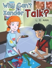 Why Can't Xander Talk? ebook by Kobo.Web.Store.Products.Fields.ContributorFieldViewModel