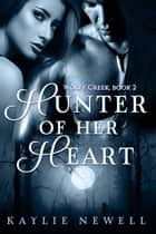 Hunter of Her Heart ebook by Kaylie Newell