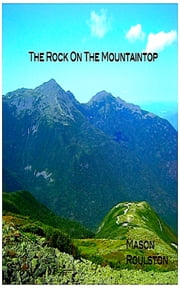 The Rock On The Mountaintop ebook by Mason Roulston
