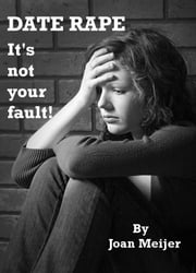 Date Rape: It's Not Your Fault ebook by Joan Meijer