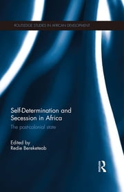 Self-Determination and Secession in Africa - The Post-Colonial State ebook by Redie Bereketeab