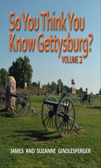 So You Think You Know Gettysburg? Volume 2 ebook by James Gindlesperger,Suzanne Gindlesperger