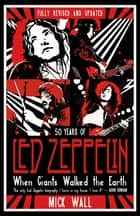 When Giants Walked the Earth - 50 years of Led Zeppelin. The fully revised and updated biography. ebook by Mick Wall