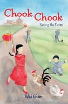 Chook Chook: Saving the Farm ebook by Wai Chim