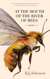 At the Mouth of the River of Bees - Stories ebook by Kij Johnson