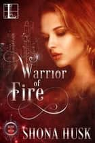 Warrior of Fire ebook by Shona Husk