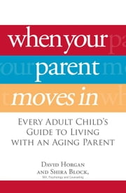 When Your Parent Moves in: Every Adult Child's Guide to Living with an Aging Parent ebook by Horgan, David