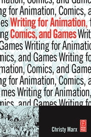 Writing for Animation, Comics, and Games ebook by Christy Marx