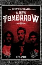 A New Tomorrow - The Silverchair Story ebook by Jeff Apter