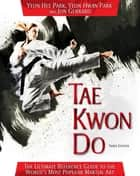 Tae Kwon Do ebook by Yeon Hee Park,Yeon Hwan Park,Jon Gerrard