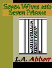 Seven Wives and Seven Prisons ebook by Abbott, L.A.