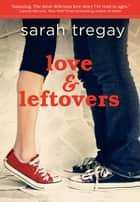 Love and Leftovers ebook by Sarah Tregay