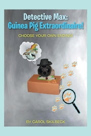 Detective Max: Guinea Pig Extraordinaire! - Choose your own Ending! ebook by Carol Skilbeck
