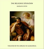 The Religious Situation ebook by Goldwin Smith