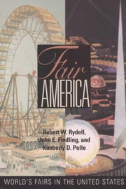 Fair America - World's Fairs in the United States ebook by Robert W. Rydell,John E. Findling,Kimberly Pelle