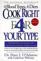 Cook Right 4 Your Type ebook by Catherine Whitney,Peter J. D'Adamo