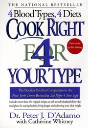 Cook Right 4 Your Type - The Practical Kitchen Companion to Eat Right 4 Your Type ebook by Peter J. D'Adamo, Catherine Whitney