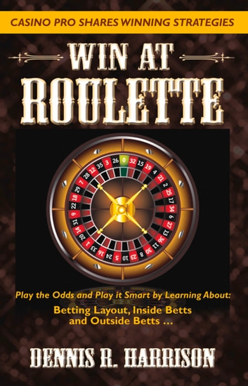 Win at Roulette ebook by Dennis R. Harrison