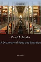A Dictionary of Food and Nutrition ebook by David A. Bender