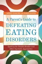 A Parent's Guide to Defeating Eating Disorders ebook by Ahmed Boachie,Karin Jasper,Debra Katzman