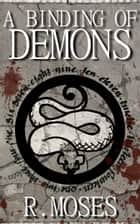 A Binding of Demons ebook by R. Moses