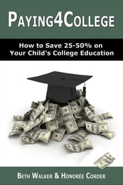 Paying4College: How to Save 25-50% on Your Child's College Education ebook by Honoree Corder