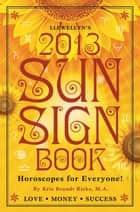 Llewellyn's 2013 Sun Sign Book - Horoscopes for Everyone ebook by Llewellyn, Kris Brandt Riske, Riske