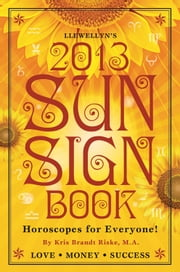 Llewellyn's 2013 Sun Sign Book - Horoscopes for Everyone ebook by Llewellyn,Kris Brandt Riske, Riske