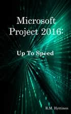 Microsoft Project 2016: Up To Speed ebook by R.M. Hyttinen