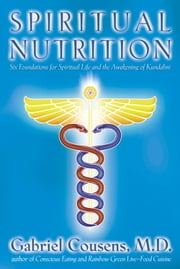 Spiritual Nutrition - Six Foundations for Spiritual Life and the Awakening of Kundalini ebook by Gabriel Cousens, M.D.