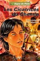 Les Cicatrices du Chemin: Signe de Piste ebook by Dominique Mauries