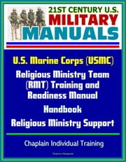 21st Century U.S. Military Manuals: U.S. Marine Corps (USMC) Religious Ministry Team (RMT) Training and Readiness Manual, Handbook, Religious Ministry Support, Chaplain Individual Training ebook by Progressive Management