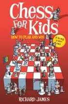 Chess for Kids - How to Play and Win ebook by Richard James