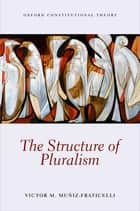 The Structure of Pluralism ebook by Victor M. Muniz-Fraticelli