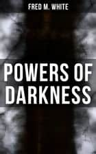 Powers of Darkness - Crime Thriller ebook by Fred M. White