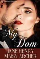 My Dom ebook by Jane Henry, Maisy Archer