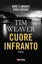 Cuore infranto ebook by Tim Weaver, Gabriele Giorgi