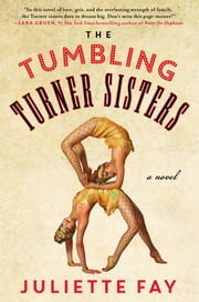 The Tumbling Turner Sisters - A Novel ebook by Juliette Fay
