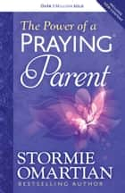 The Power of a Praying® Parent ebook by Stormie Omartian