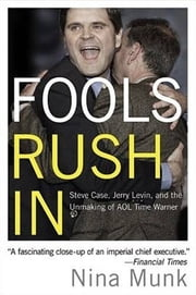 Fools Rush In - Steve Case, Jerry Levin, and the Unmaking of AOL Time Warner ebook by Nina Munk