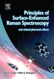 Principles of Surface-Enhanced Raman Spectroscopy - and Related Plasmonic Effects ebook by Eric Le Ru,Pablo Etchegoin