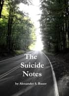 The Suicide Notes eBook by Alexander S. Bauer