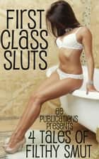 First Class Sluts: 4 Tales Of Filthy Smut ebook by AE Publications
