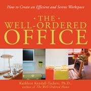The Well-Ordered Office: How to Create an Efficient and Serene Workspace ebook by Kendall-Tackett, Kathleen