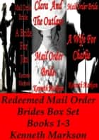 Mail Order Bride: Redeemed Mail Order Brides Box Set - Books 1-3: A Clean Historical Mail Order Bride Western Victorian Romance Collection ebook by KENNETH MARKSON