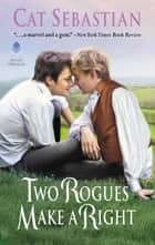 Two Rogues Make a Right - Seducing the Sedgwicks ebook by Cat Sebastian