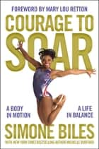 Courage to Soar (with Bonus Content) - A Body in Motion, A Life in Balance ebook by Simone Biles, Michelle Burford, Mary Lou Retton