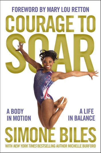 Courage to Soar (with Bonus Content) - A Body in Motion, A Life in Balance ebook by Simone Biles