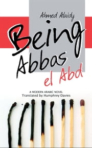 Being Abbas el Abd - A Modern Arabic Novel ebook by Ahmed Alaidy