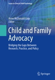 Child and Family Advocacy - Bridging the Gaps Between Research, Practice, and Policy ebook by Anne McDonald Culp
